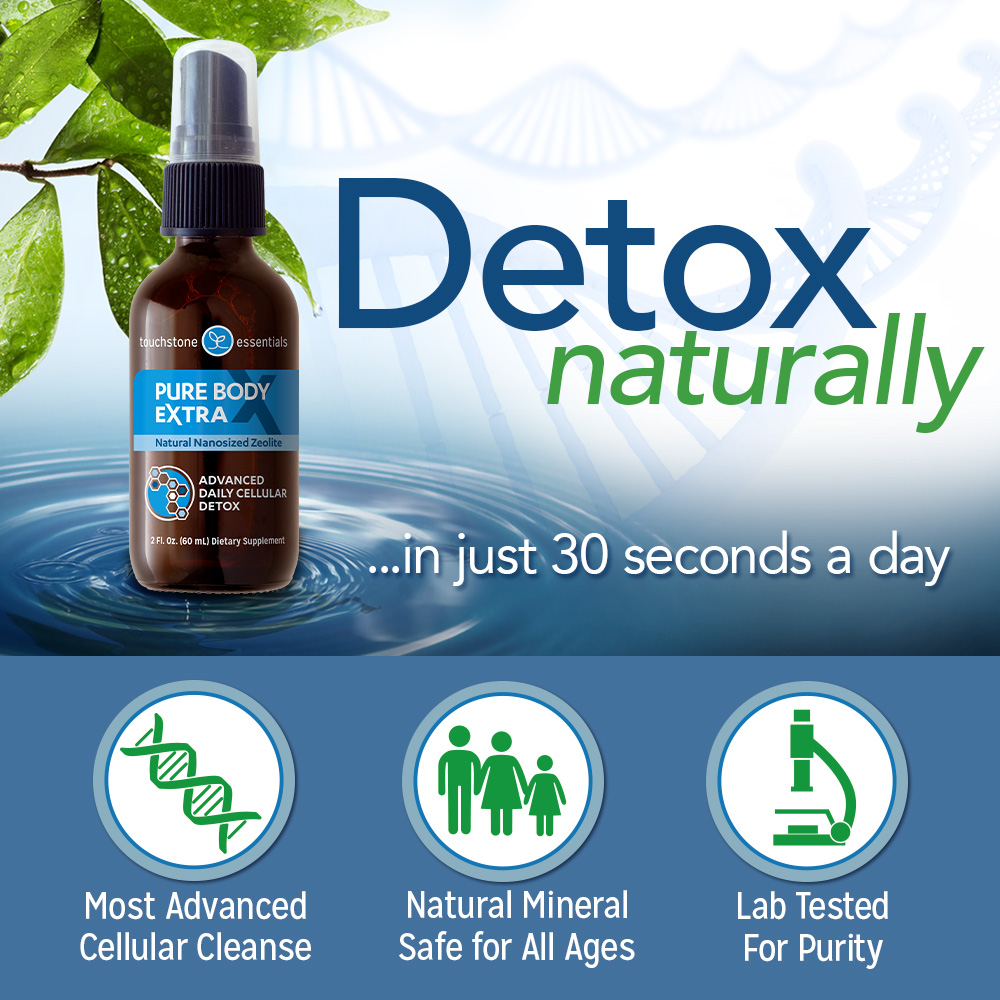 Detox Naturally with Pure Body Extra Hydrated Zeolite!